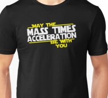 May the Mass times Acceleration be with you Unisex T-Shirt