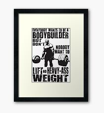Everybody Wants To Be A Bodybuilder (Ronnie Coleman) Framed Print