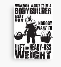 Everybody Wants To Be A Bodybuilder (Ronnie Coleman) Canvas Print