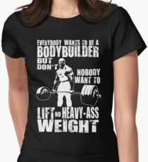 Everybody Wants To Be A Bodybuilder (Ronnie Coleman Deadlift) Women's Fitted T-Shirt