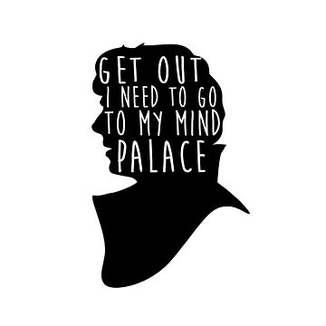 GET OUT I NEED TO GO TO MY MIND PALACE by Redsdesign
