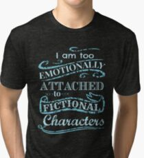 I am too emotionally attached to fictional characters #2 Tri-blend T-Shirt