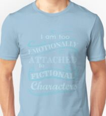 I am too emotionally attached to fictional characters #2 Unisex T-Shirt