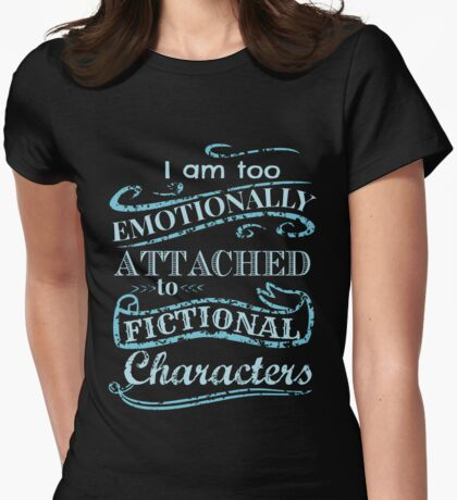 I am too emotionally attached to fictional characters #2 Womens Fitted T-Shirt