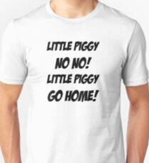 Little Piggy  NO NO!  Little Piggy  GO HOME! T-Shirt