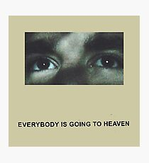 Citizen Everybody Is Going to Heaven Photographic Print