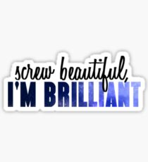Screw beautiful, I'm Brilliant Sticker