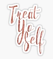 Treat Yo Self Rose Gold Glitter Print Sticker