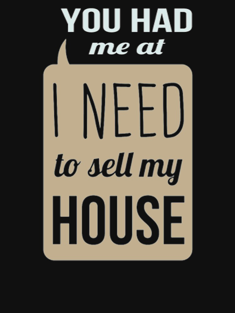 You Had Me At I Need To Sell My House T Shirts Hoodies By