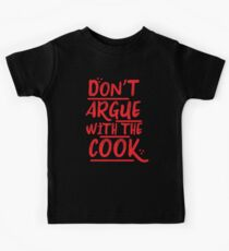 Don't argue with the cook Kids Clothes