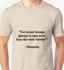 "Let us not become gloomy as soon as we hear the word ""torture"" T-Shirt"