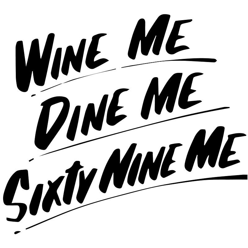 Wine me dine me sixty nine me by katetran137