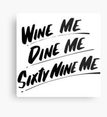 Wine Me Dine Me Sixty Nine Me Metal Print