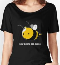 Bow Down Bee-tches Women's Relaxed Fit T-Shirt