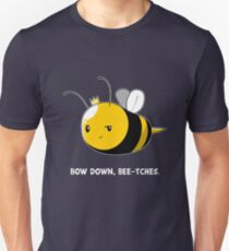Bow Down Bee-tches Unisex T-Shirt