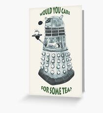 Dalek Would You Care For Some Tea? Greeting Card
