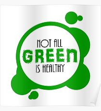 Not All Green is Healthy Poster