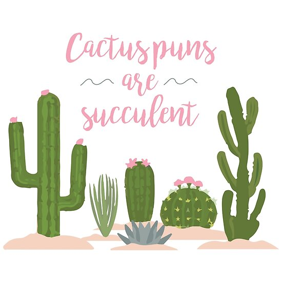 Cactus Puns Are Succulent by Perichor