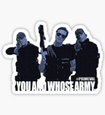You And Whose Army? Primeval  Sticker