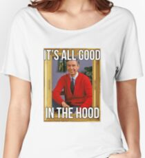 I'ts all good in the hood -Mr.Rogers Women's Relaxed Fit T-Shirt