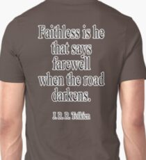 J.R.R, Tolkien, Faithless is he that says farewell when the road darkens. T-Shirt