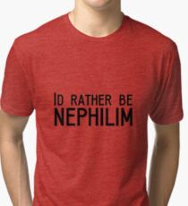 Id rather be Nephilim  Tri-blend T-Shirt