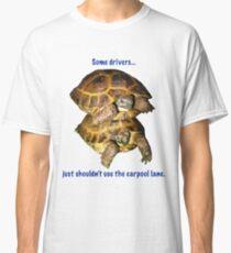 Tortoises - Some people shouldn't use the car pool lane Classic T-Shirt