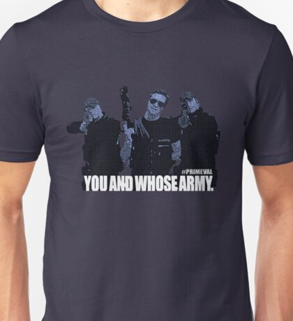 "Primeval- ""You And Whose Army?"" Unisex T-Shirt"