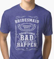 Women's Bachelorette Party Whiskey Bride Bridesmaid Wedding T-Shirts Tri-blend T-Shirt