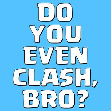 Do You Even Clash, Bro? by JonnoPlaysCoC