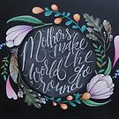Mothers make the world go 'round by BbArtworx