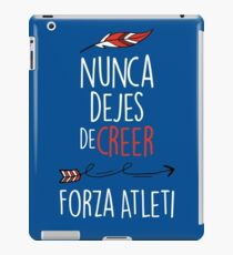 Nunca Dejes De Creer - Forza Atleti iPad Case/Skin