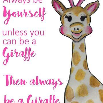 Always be Yourself Giraffe by BellaAnya