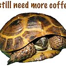 Tortoise - I still need more coffee by LuckyTortoise