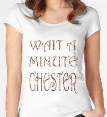 Wait A Minute Chester Women's Fitted Scoop T-Shirt