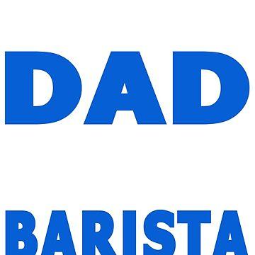 PROUD DAD OF A Barista by maico