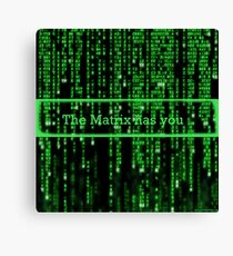 The Matrix has you Canvas Print