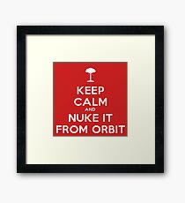 Keep Calm and Nuke It From Orbit Framed Print