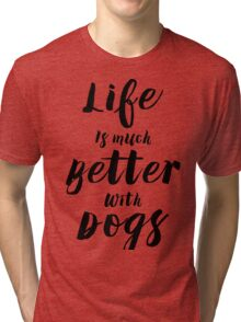 Life Is Much Better With Dogs Black Text Typography Design Tri-blend T-Shirt