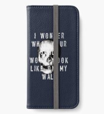 I Wonder What Your Skull Would Look Like On My Wall iPhone Wallet/Case/Skin