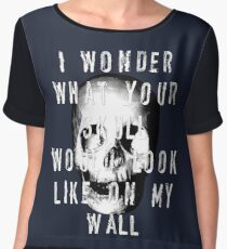 I Wonder What Your Skull Would Look Like On My Wall Chiffon Top