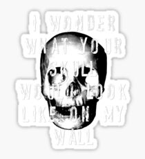 I Wonder What Your Skull Would Look Like On My Wall Sticker