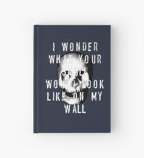 I Wonder What Your Skull Would Look Like On My Wall Hardcover Journal