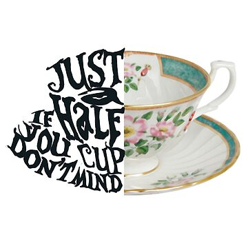 """Alice in Wonderland Quote """"Just a Half Cup, If you Don't Mind"""" by chloe24k"""