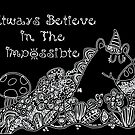 Always Believe In The Impossible by Maria  Gonzalez