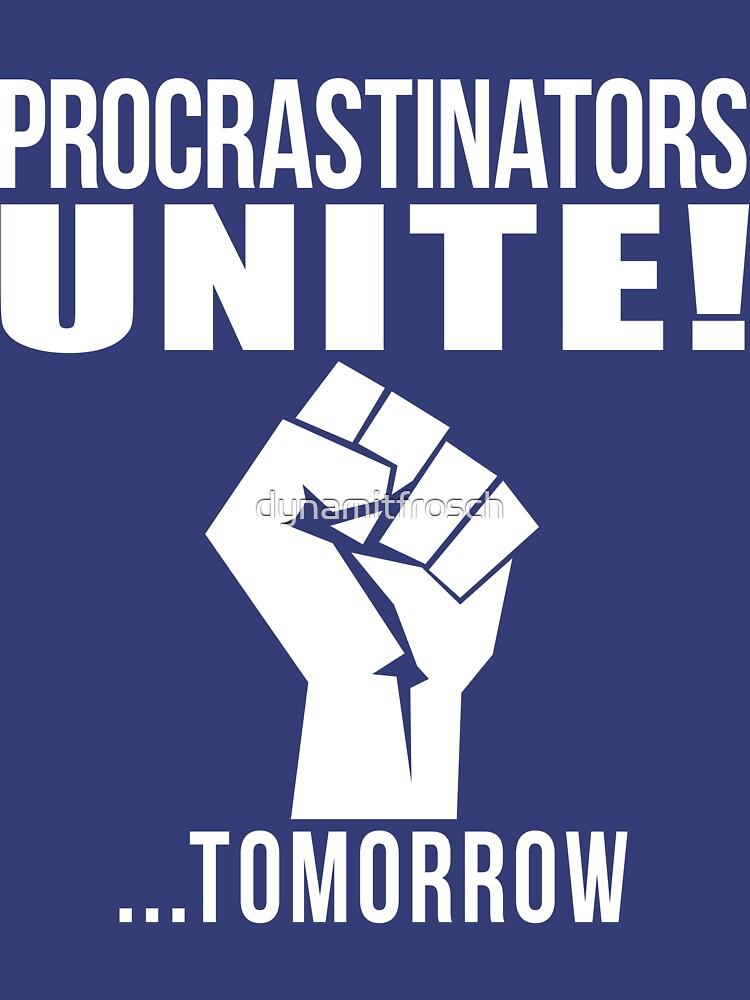 Procrastinators unite! von dynamitfrosch