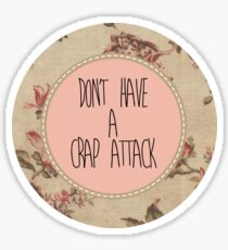 Don't Have A Crap Attack Sticker
