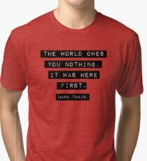 The world owes you nothing - Mark Twain Tri-blend T-Shirt