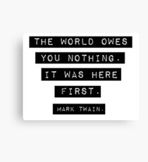 The world owes you nothing - Mark Twain Canvas Print