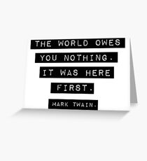 The world owes you nothing - Mark Twain Greeting Card